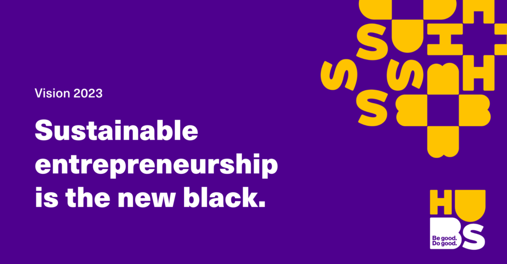 HUBS vision in year 2023: Sustainable entrepreneurship is the new black.